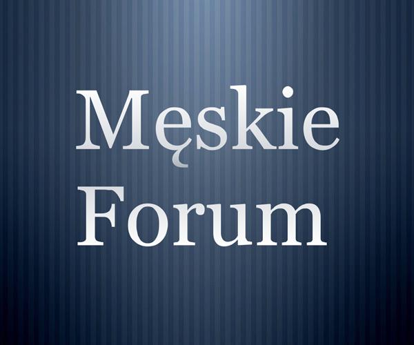 Męskie Forum - Dla prawdziwych mężczyzn